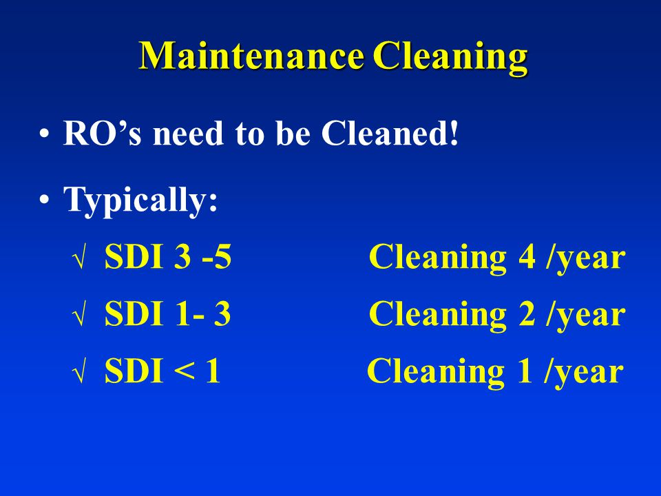 Maintenance Cleaning ROs need to be Cleaned.