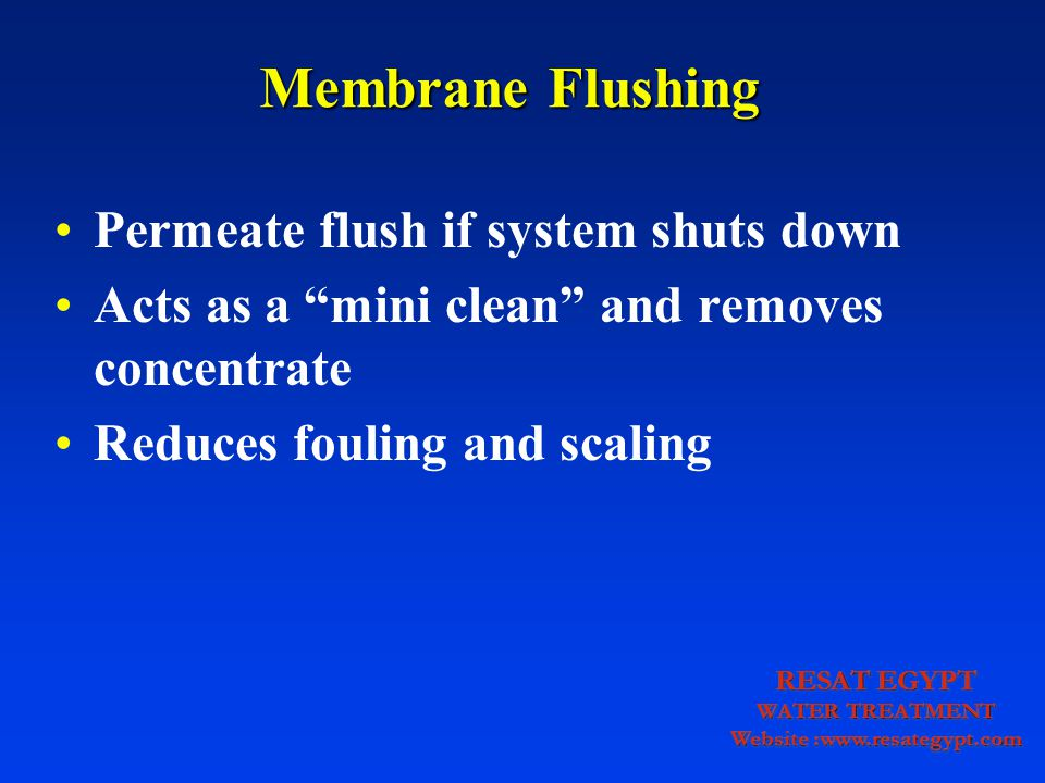 Membrane Flushing Permeate flush if system shuts down Acts as a mini clean and removes concentrate Reduces fouling and scaling