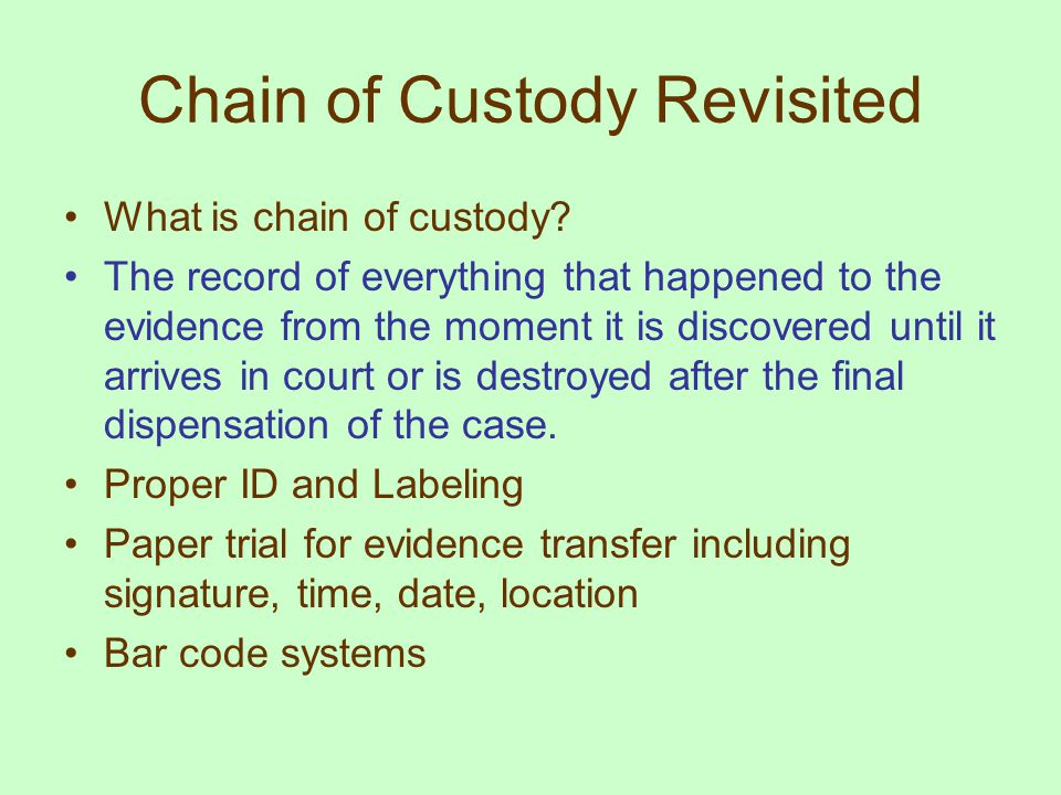 Chain of Custody Revisited What is chain of custody.