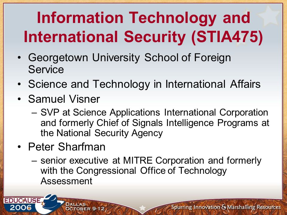 Information Technology and International Security (STIA475) Challenge: Information technology is very rapidly changing how individuals interact, communicate, form trans-national communities – but international law is based on expectations about how countries will react this world and the security issues it raises are shifting on a daily basis how can textbooks and a fixed curriculum be used?