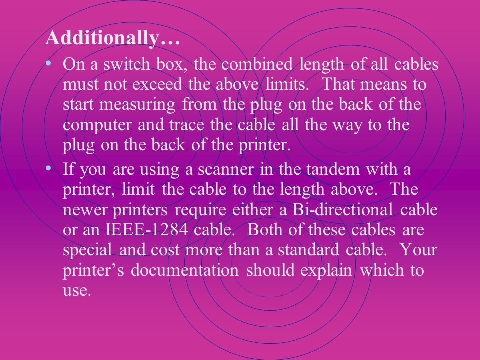 Other problems associated with printers! Cables On most printers, the cables must not exceed 8 feet in length. You might be able to use one that goes