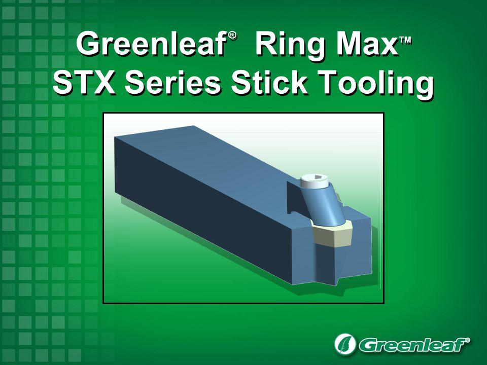 Greenleaf ® Ring Max TM STX Series Stick Tooling