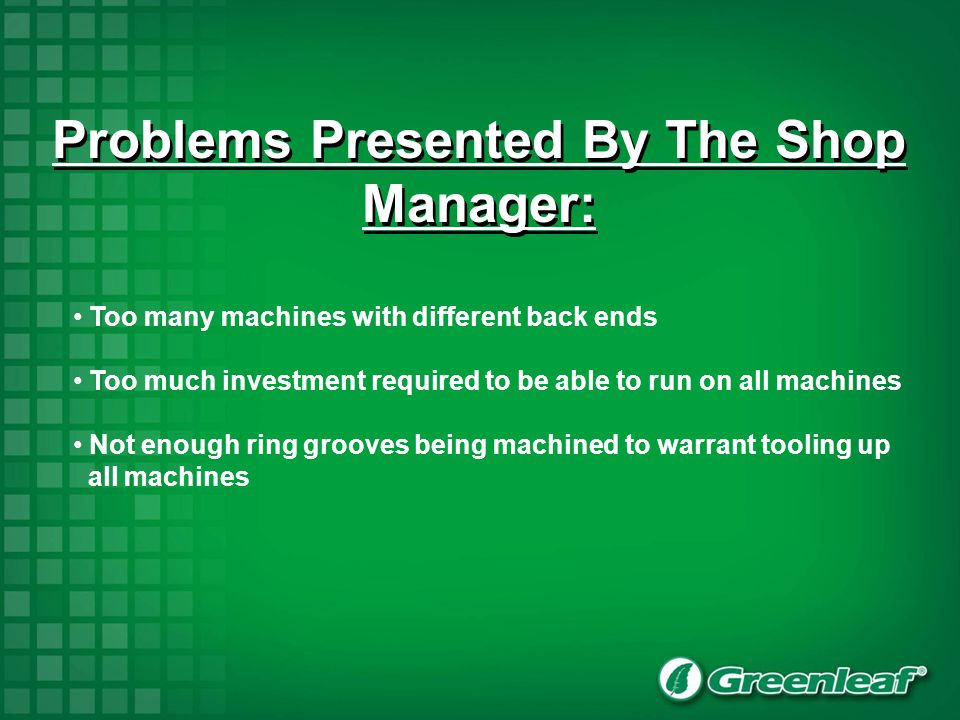 Problems Presented By The Shop Manager: Too many machines with different back ends Too much investment required to be able to run on all machines Not