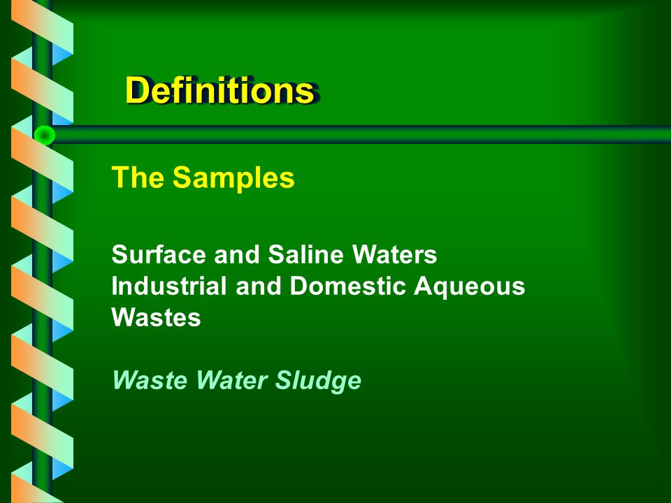 DefinitionsDefinitions The Samples Surface and Saline Waters Industrial and Domestic Aqueous Wastes Waste Water Sludge