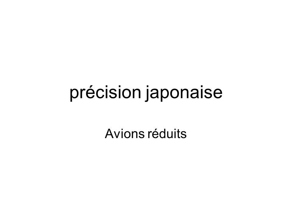 précision japonaise Avions réduits