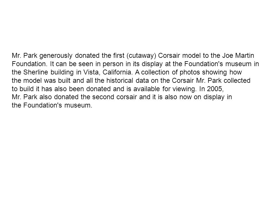 Mr. Park generously donated the first (cutaway) Corsair model to the Joe Martin Foundation.