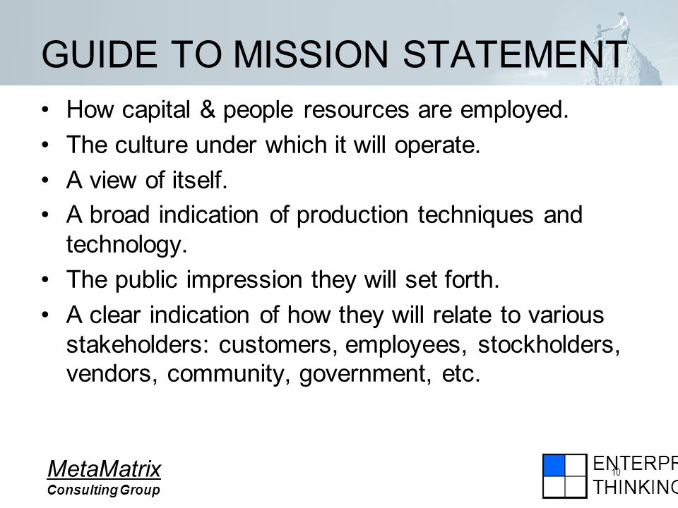 ENTERPRISE THINKING MetaMatrix Consulting Group 10 GUIDE TO MISSION STATEMENT How capital & people resources are employed.