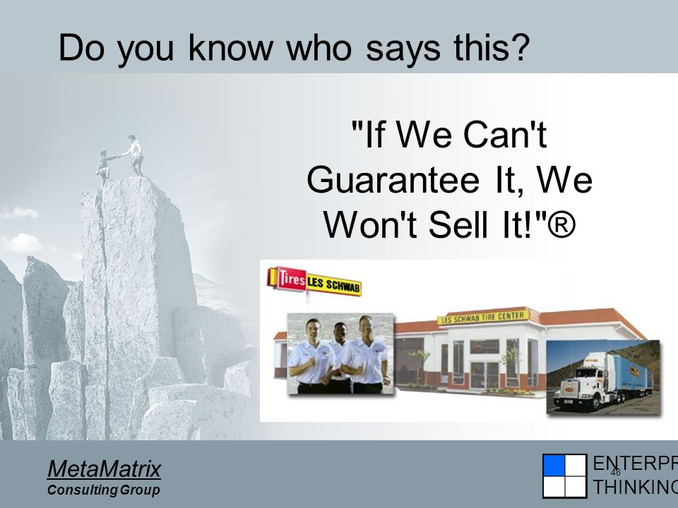 ENTERPRISE THINKING MetaMatrix Consulting Group 48 Do you know who says this.