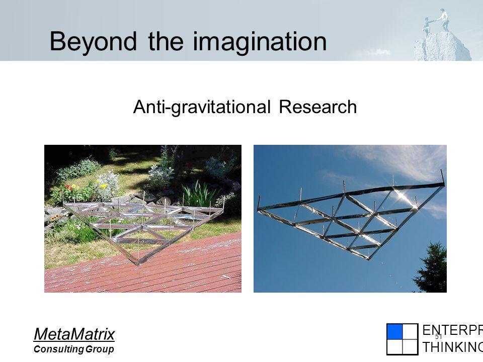 ENTERPRISE THINKING MetaMatrix Consulting Group 51 Beyond the imagination Anti-gravitational Research