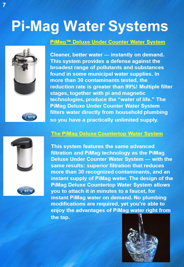 Pi-Mag Water Systems 7 The PiMag Deluxe Countertop Water System This system features the same advanced filtration and PiMag technology as the PiMag De