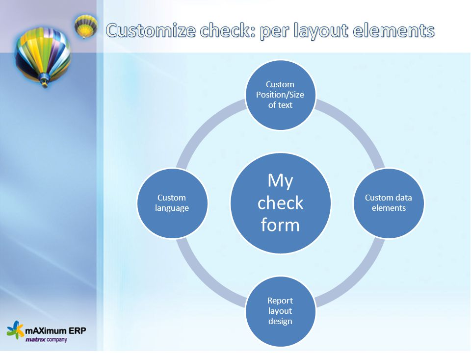 My check form Custom Position/Size of text Custom data elements Report layout design Custom language