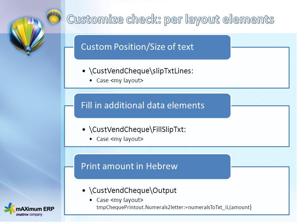 \CustVendCheque\slipTxtLines: Case Custom Position/Size of text \CustVendCheque\FillSlipTxt: Case Fill in additional data elements \CustVendCheque\Out