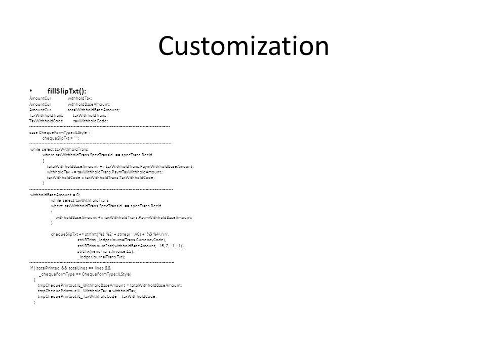 Customization fillSlipTxt(): AmountCur withholdTax; AmountCur withholdBaseAmount; AmountCur totalWithholdBaseAmount; TaxWithholdTrans taxWithholdTrans
