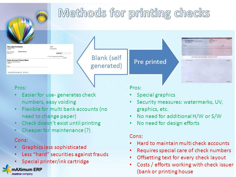Blank (self generated) Pre printed Pros: Easier for use- generates check numbers, easy voiding Flexible for multi bank accounts (no need to change pap
