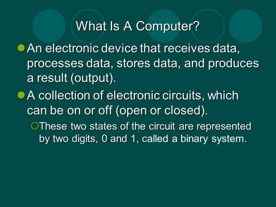 What Is A Computer? An electronic device that receives data, processes data, stores data, and produces a result (output). An electronic device that re