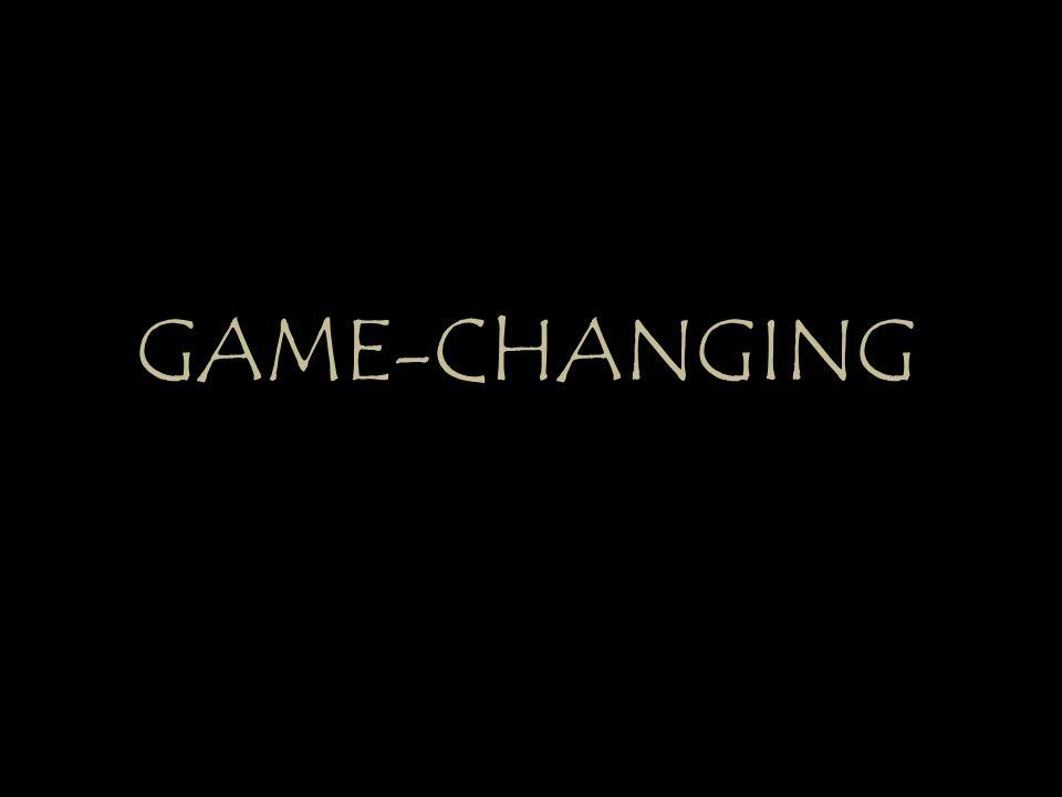 GAME-CHANGING