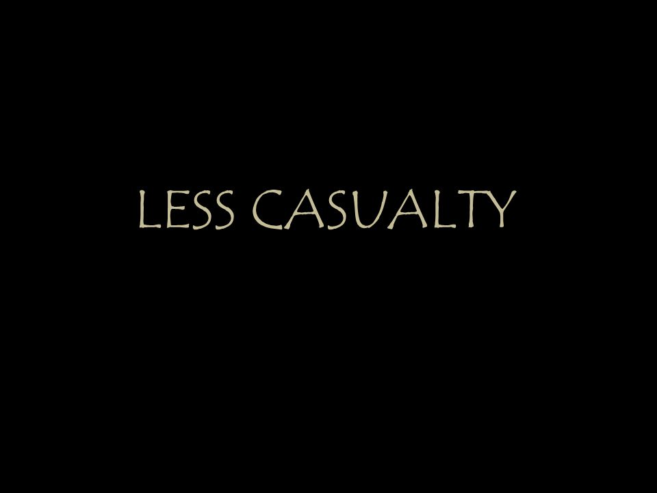 LESS CASUALTY