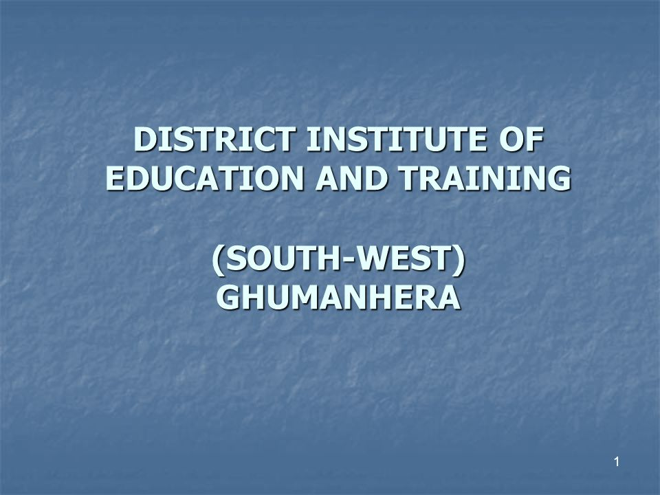 DISTRICT INSTITUTE OF EDUCATION AND TRAINING (SOUTH-WEST) GHUMANHERA 1