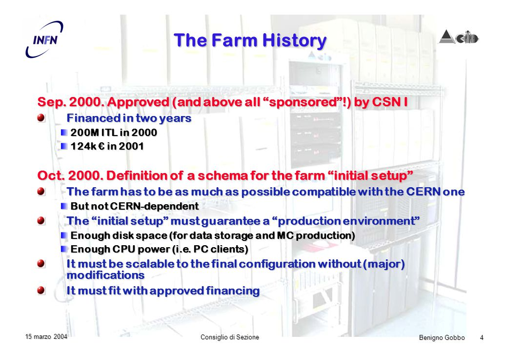 Benigno Gobbo 4 Consiglio di Sezione 15 marzo 2004 The Farm History Sep. 2000. Approved (and above all sponsored!) by CSN I Financed in two years 200M