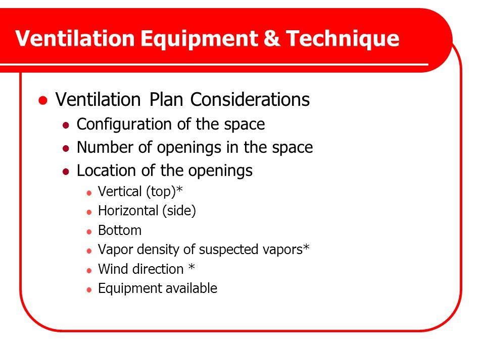 Ventilation Equipment & Technique Ventilation Plan Considerations Configuration of the space Number of openings in the space Location of the openings