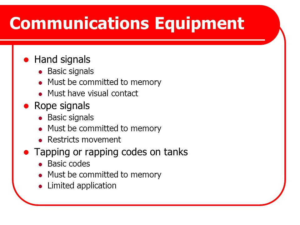 Communications Equipment Hand signals Basic signals Must be committed to memory Must have visual contact Rope signals Basic signals Must be committed