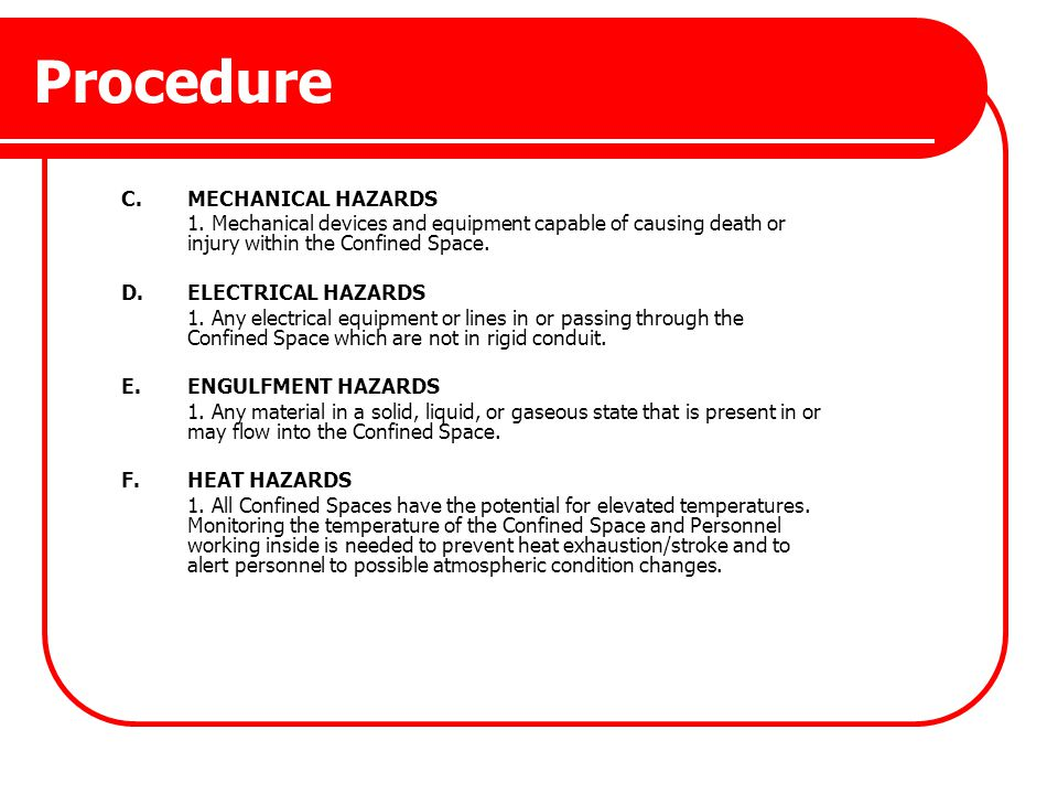 Procedure C.MECHANICAL HAZARDS 1. Mechanical devices and equipment capable of causing death or injury within the Confined Space. D.ELECTRICAL HAZARDS
