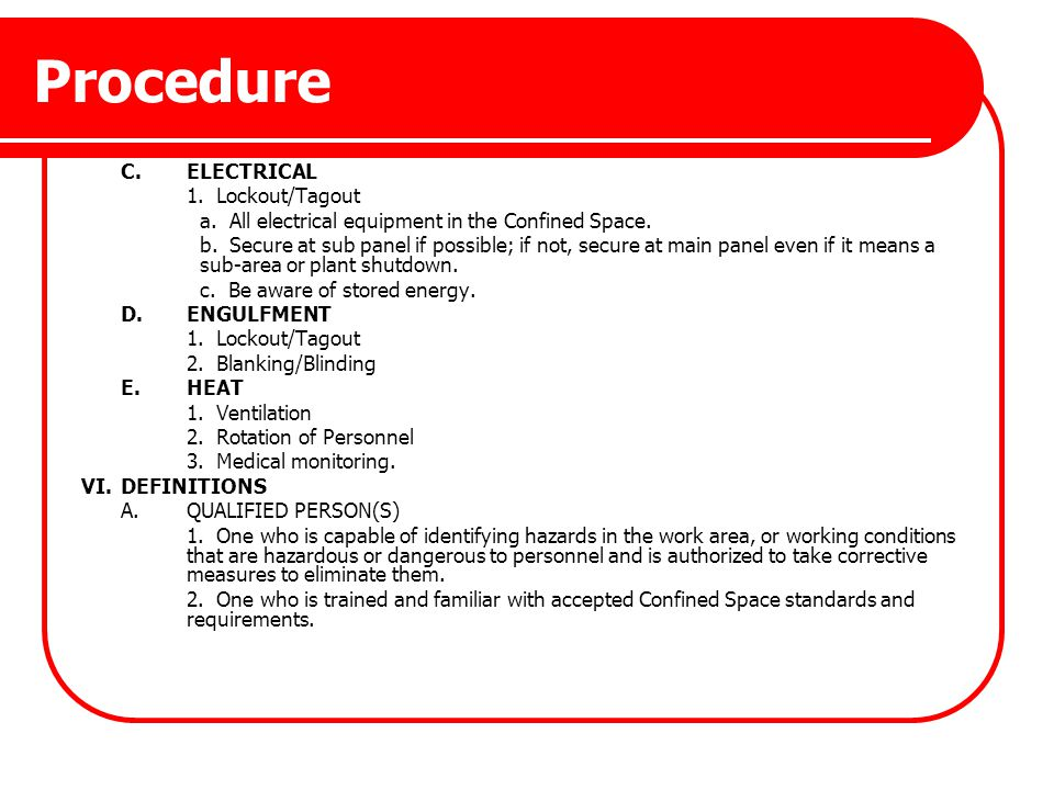 Procedure C.ELECTRICAL 1. Lockout/Tagout a. All electrical equipment in the Confined Space. b. Secure at sub panel if possible; if not, secure at main