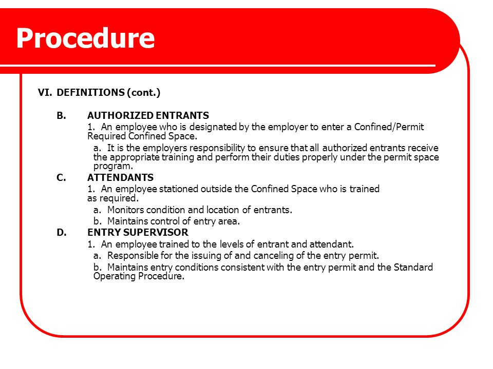 Procedure VI.DEFINITIONS (cont.) B.AUTHORIZED ENTRANTS 1. An employee who is designated by the employer to enter a Confined/Permit Required Confined S