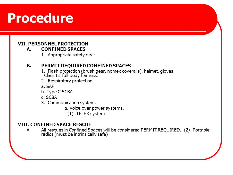 Procedure VII. PERSONNEL PROTECTION A.CONFINED SPACES 1. Appropriate safety gear. B.PERMIT REQUIRED CONFINED SPACES 1. Flash protection (brush gear, n