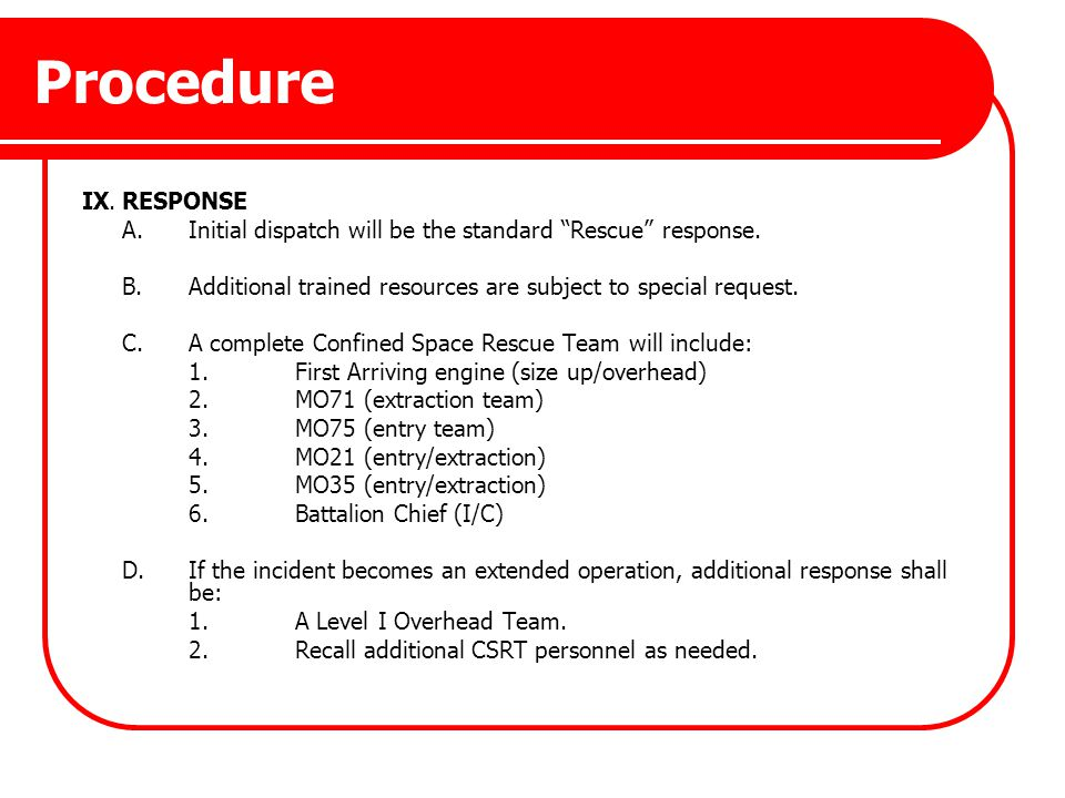 Procedure IX.RESPONSE A.Initial dispatch will be the standard Rescue response. B.Additional trained resources are subject to special request. C.A comp