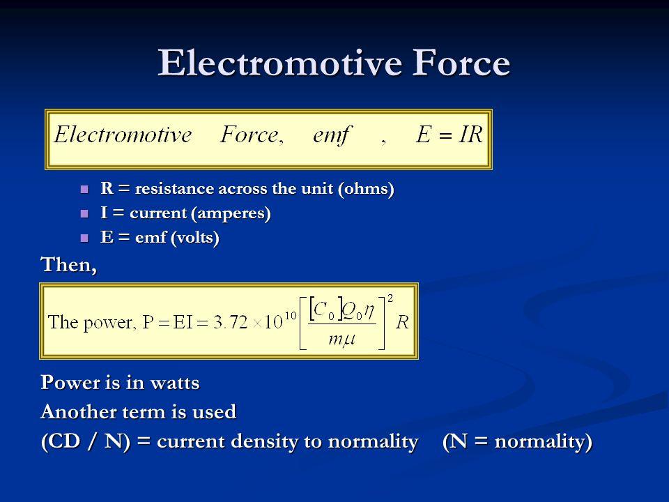 Electromotive Force R = resistance across the unit (ohms) R = resistance across the unit (ohms) I = current (amperes) I = current (amperes) E = emf (v