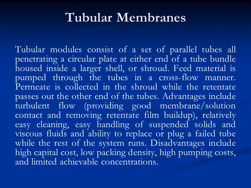 Tubular Membranes Tubular modules consist of a set of parallel tubes all penetrating a circular plate at either end of a tube bundle housed inside a l