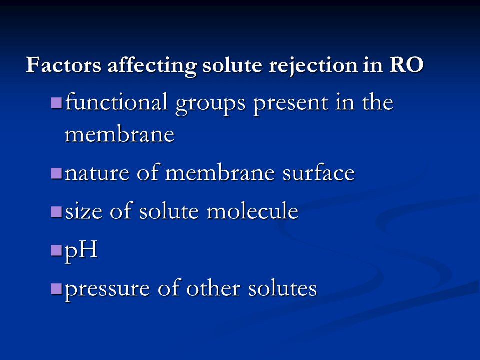 Factors affecting solute rejection in RO functional groups present in the membrane functional groups present in the membrane nature of membrane surfac