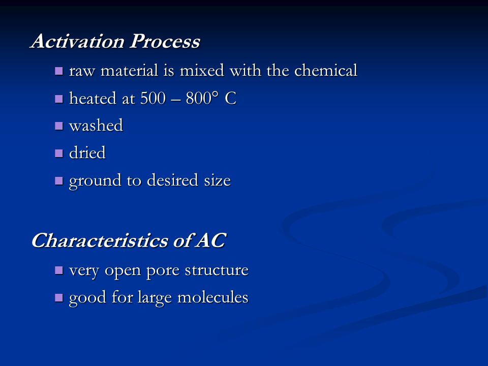 Activation Process raw material is mixed with the chemical raw material is mixed with the chemical heated at 500 – 800 C heated at 500 – 800 C washed