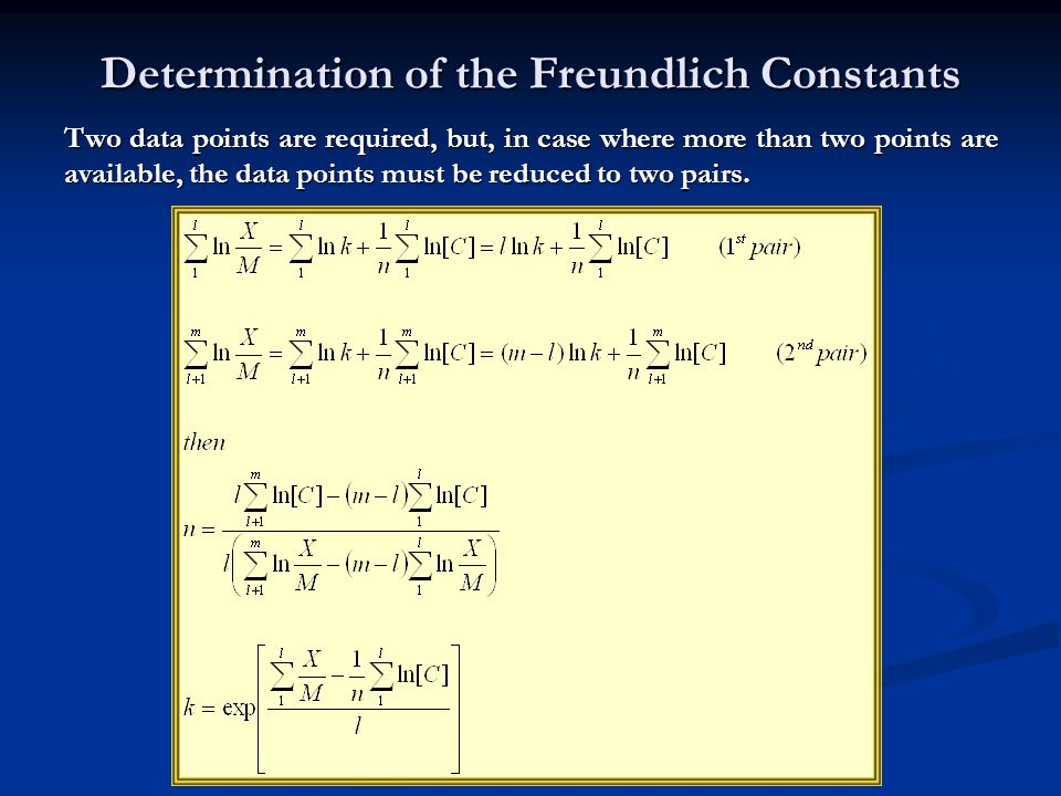 Determination of the Freundlich Constants Two data points are required, but, in case where more than two points are available, the data points must be