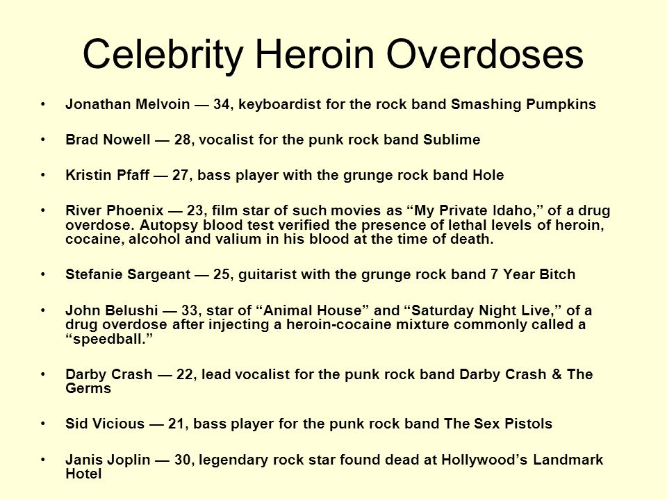 Celebrity Heroin Overdoses Jonathan Melvoin 34, keyboardist for the rock band Smashing Pumpkins Brad Nowell 28, vocalist for the punk rock band Sublim