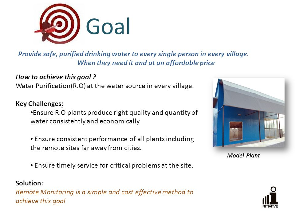 Goal Provide safe, purified drinking water to every single person in every village.