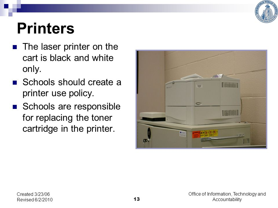 13 Printers The laser printer on the cart is black and white only.