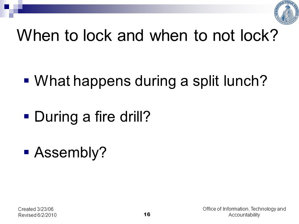 16 When to lock and when to not lock. What happens during a split lunch.