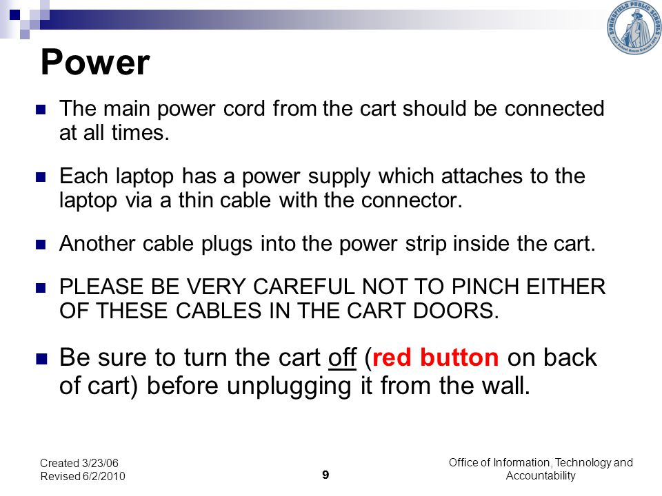 9 Power The main power cord from the cart should be connected at all times.