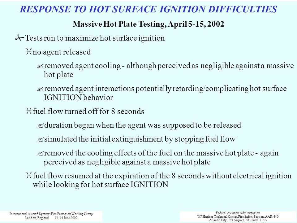 RESPONSE TO HOT SURFACE IGNITION DIFFICULTIES Massive Hot Plate Testing, April 5-15, 2002 #Tests run to maximize hot surface ignition ino agent releas