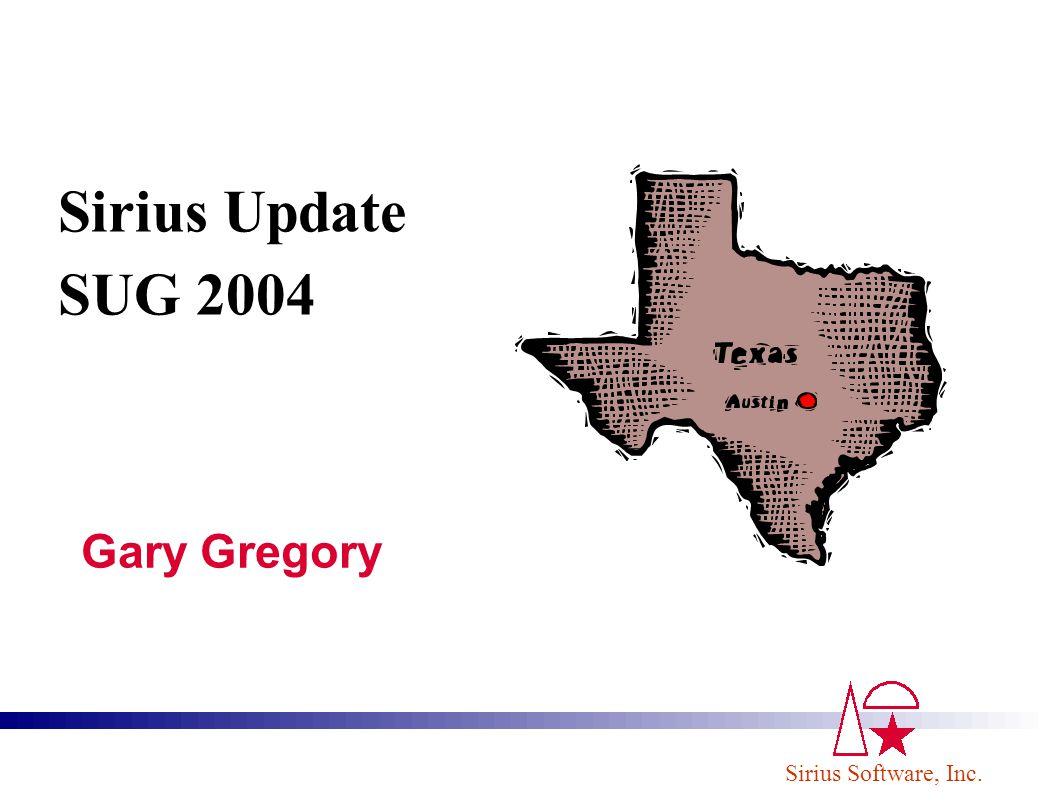 Sirius Software, Inc. Gary Gregory Sirius Update SUG 2004