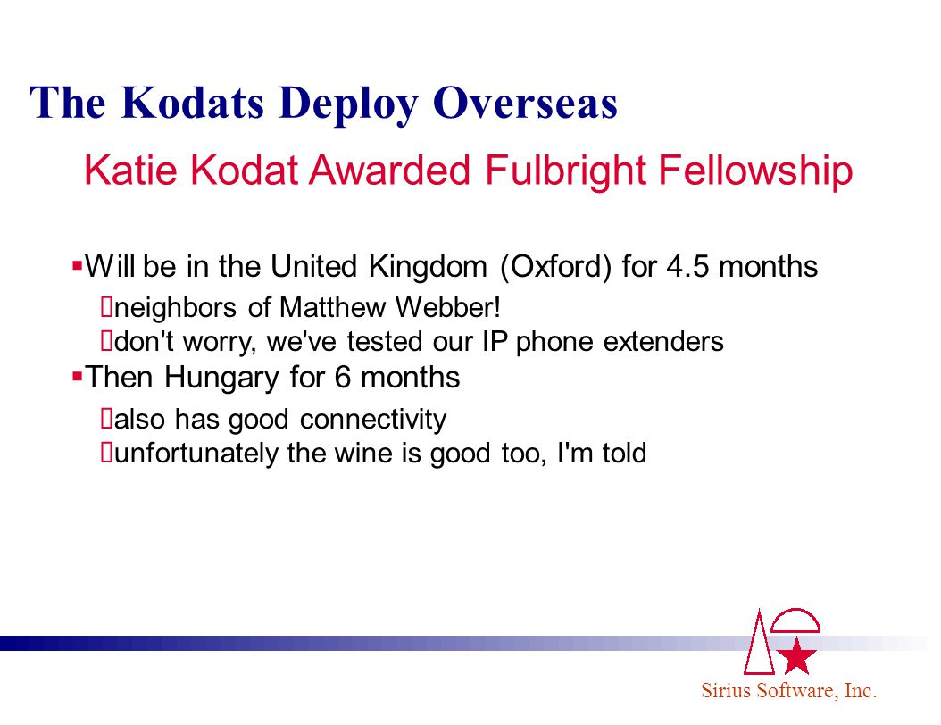 Sirius Software, Inc. The Kodats Deploy Overseas Katie Kodat Awarded Fulbright Fellowship Will be in the United Kingdom (Oxford) for 4.5 months neighb