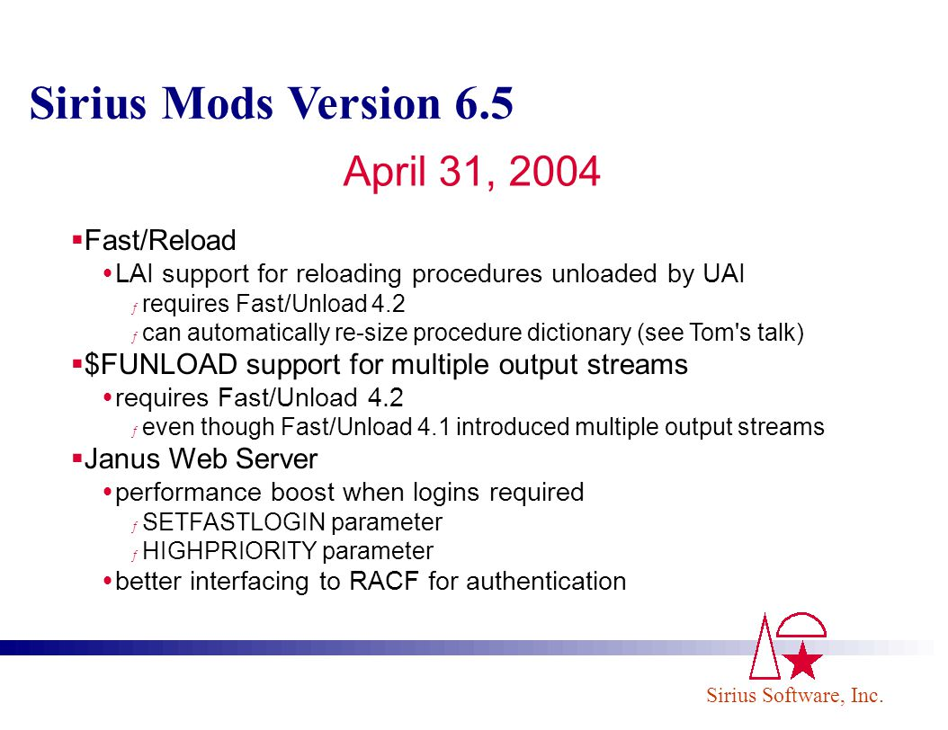 Sirius Software, Inc. Sirius Mods Version 6.5 April 31, 2004 Fast/Reload LAI support for reloading procedures unloaded by UAI ƒ requires Fast/Unload 4