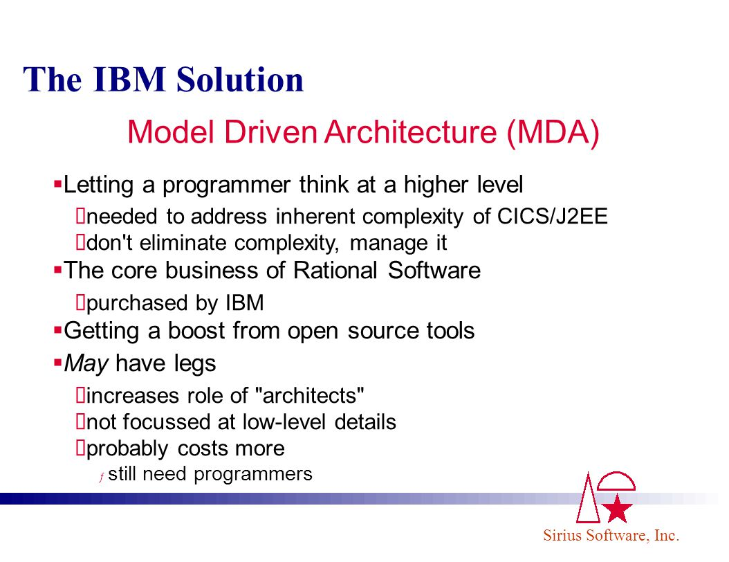 Sirius Software, Inc. The IBM Solution Letting a programmer think at a higher level needed to address inherent complexity of CICS/J2EE don't eliminate