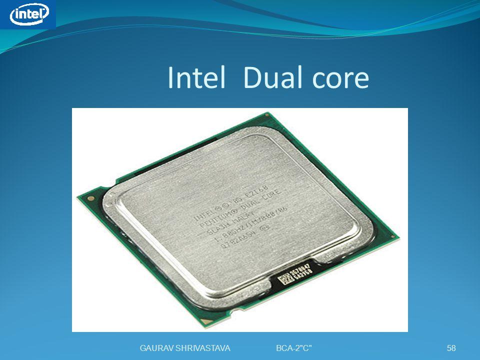 Intel Dual core 58GAURAV SHRIVASTAVA BCA-2 C