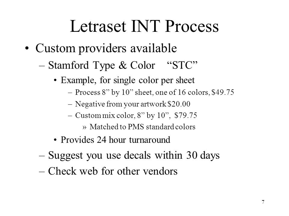 7 Letraset INT Process Custom providers available –Stamford Type & Color STC Example, for single color per sheet –Process 8 by 10 sheet, one of 16 col