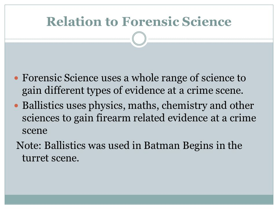 Relation to Forensic Science Forensic Science uses a whole range of science to gain different types of evidence at a crime scene.