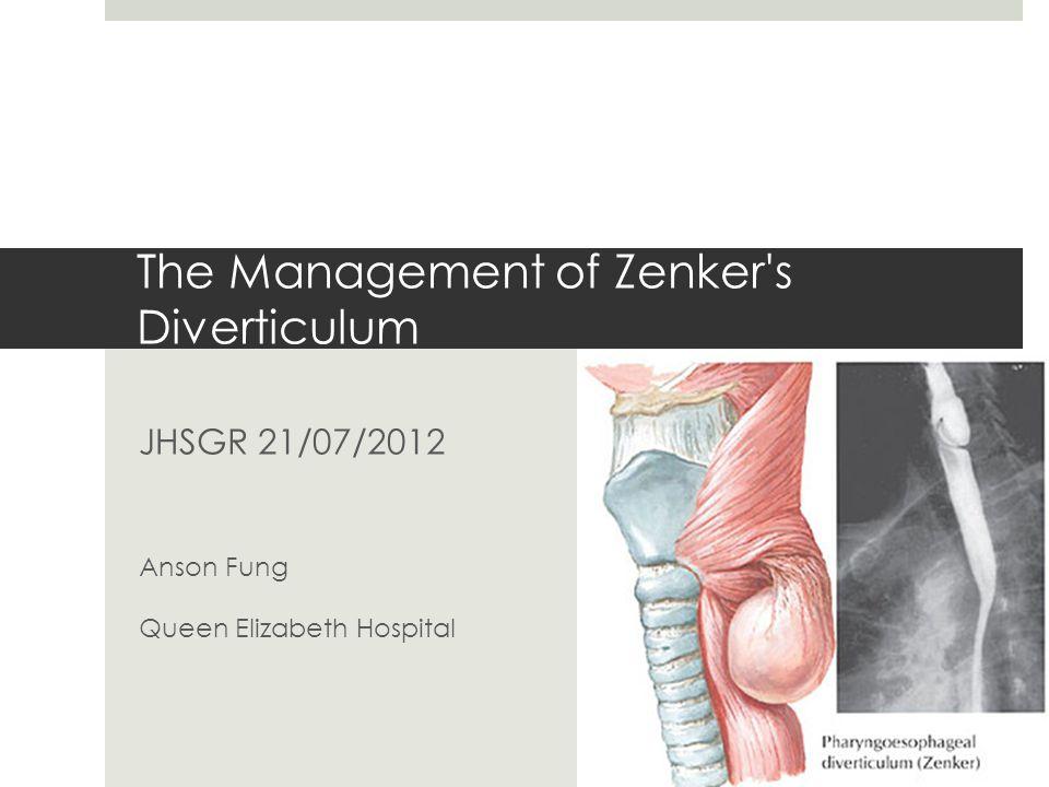 The Management of Zenker's Diverticulum JHSGR 21/07/2012 Anson Fung Queen Elizabeth Hospital