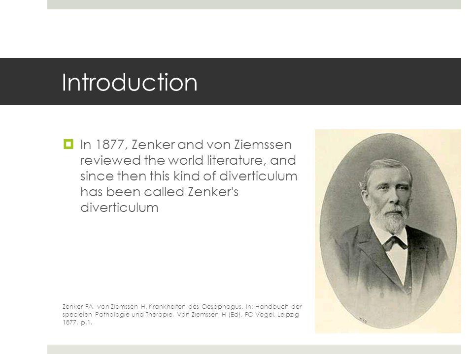 Introduction In 1877, Zenker and von Ziemssen reviewed the world literature, and since then this kind of diverticulum has been called Zenker's diverti